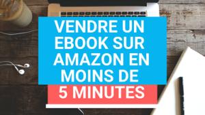 vendre un ebook sur amazon en moins de 5 minutes